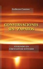 Conversaciones Sin Zapatos : Viviendo en Circulos de Estudio by Guillermo...