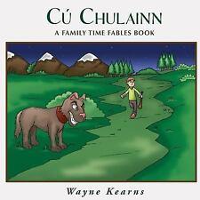Cú Chulainn : A Family Time Fables Story Book by Wayne Kearns (2014, Paperback)