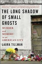 The Long Shadow of Small Ghosts : Murder and Memory in an American City by...