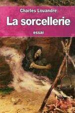 La Sorcellerie by Charles Louandre (2016, Paperback)