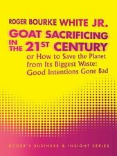Goat Sacrificing in the 21st Century : How to Save the Planet from Its...