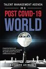 Talent Management Agenda in a Post Covid-19 World : A Practical Talent and Su...