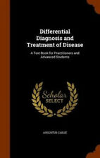 Differential Diagnosis and Treatment of Disease: A Text-Book for Practitioners