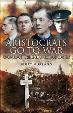 ARISTOCRATS GO TO WAR: Uncovering the Zillebeke Cemetery-ExLibrary