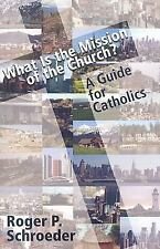 What Is the Mission of the Church? : A Guide for Catholics by Roger P....