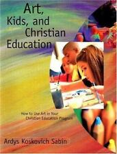 Art, Kids, and Christian Education : How to Use Art in Your Christian Education