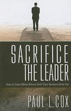 Sacrifice The Leader: How to Cope When Others Shift Their Burdens Onto You
