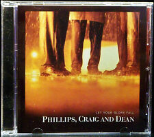 Let Your Glory Fall by Phillips, Craig & Dean (CD, Jan-2003, Sparrow Records)