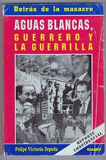 Detras de la Masacre: Aguas Blancas, Guerrero y la Guerrilla by F. Zepeda