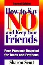 How to Say No and Keep Your Friends : Peer Pressure Reversal for Teens and...