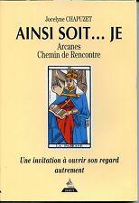 AINSI SOIT...JE Arcanes Chemin de Rencontre - Jocelyne Chapuzet 2000 Cartomancie