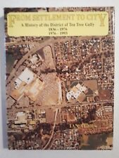 From Settlement to City. History of District of Tea Tree Gully.1836 - 1993