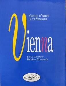 Vienna. Guide D'arte E Di Viaggio Felix Czeike E Walther Brauneis Idealibri 19
