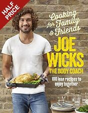 Cooking for Famlly and Friends: 100 Lean Recipes to Enjoy Together by Joe Wicks