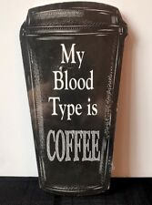 "Coffee Cup Signs ""My Blood Type is ..."" Wooden Easel Stand Black 5.5"" x 10"" New"