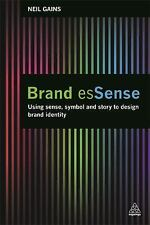 Brand Essense : Using Sense, Symbol and Story to Design Brand Identity by...