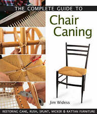 Widess, Jim, The Complete Guide to Chair Caning: Restoring Cane, Rush, Splint, W