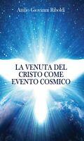 La venuta del Cristo come evento cosmico - di Attilio Giovanni Riboldi,  2013