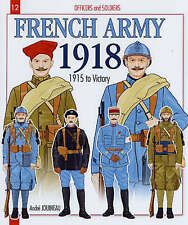 Officers and Soldiers of the French Army 1918: 1915 to Victory by Andre...