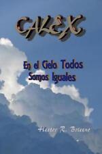Calex : En el Cielo Todos Somos Iguales by Hector Briceno (2015, Paperback,...