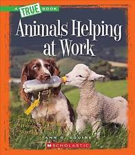 NEW Animals Helping at Work (True Books) by Ann O Squire