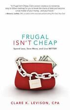Frugal Isn't Cheap: Spend Less, Save More, and Live Better, , Levison, Clare, Ex