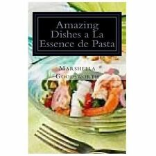 Amazing Dishes a la Essence de Pasta by Marshella Goodsworth (2012, Paperback)