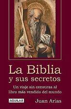 La Biblia Y Sus Secretos/the Bible And Its Secrets: Un Viaje Sin Censuras Al