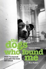 The Dogs Who Found Me : What I've Learned from Pets Who Were Left Behind by...