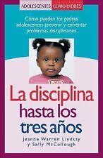 La disciplina hasta los tres anos: Como pueden los padres adolescentes prevenir