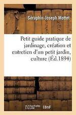 Petit Guide Pratique de Jardinage, Creation et Entretien d'un Petit Jardin,...