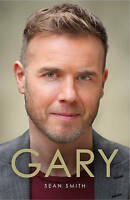 """VERY GOOD"" Gary: The Definitive Biography of Gary Barlow, Smith, Sean, Book"