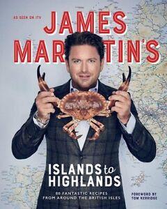 James Martin's Islands to Highlands: 80 Fantastic Recipes , Excellent, Hardcover