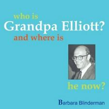 Who Is Grandpa Elliott? : And Where Is He Now? by Barbara Blinderman (2011,...