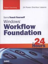 Sams Teach Yourself: Windows Workflow Foundation by Rob Eisenberg and Robert...