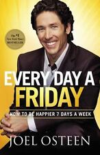 Every Day a Friday : How to Be Happier 7 Days a Week by Joel Osteen (2011,...
