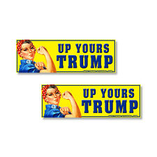 Anti Trump Up Yours Trump Rosie Riviter of bumper stickers  2 pack