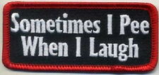 SOMETIMES I PEE WHEN I LAUGH EMBROIDERED IRON ON PATCH
