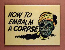 How to Embalm a Corpse Fridge Magnet - Dead Mummy Zombie Creepy Death