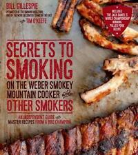 Secrets to Smoking on the Weber Smokey Mountain Cooker and Other Smokers: An Ind