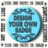 DESIGN YOUR OWN PERSONALISED BUTTON BADGE 25 mm or 55 mm/ FAST EFFICIENT SERVICE