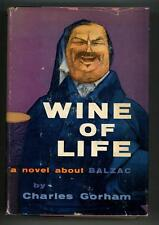 Wine of Life: A Novel about Balzac by Charles Gorhan (First Edition)