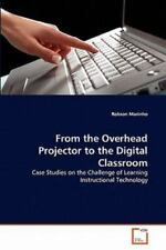 From The Overhead Projector To The Digital Classroom: Case Studies On The Cha...