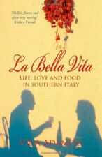 La Bella Vita: Life, Love and Food in Southern Italy: Life, Love and and Food ,