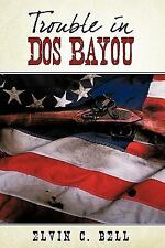 Trouble in Dos Bayou by Elvin C. Bell (2009, Hardcover)