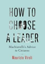 How to Choose a Leader: Machiavelli's Advice to Citizens (Hardback or Cased Book