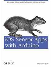 iOS Sensor Apps with Arduino: Wiring the iPhone and iPad into the Internet of...