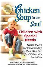 Chicken Soup for the Soul: Children with Special Needs: Stories of Love and Unde