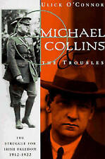 Michael Collins & the Troubles - the Struggle for Irish Freedom 1912-1922...