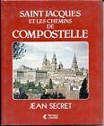 SAINT-JACQUES ET LES CHEMINS DE COMPOSTELLE - Jean Secret 1981